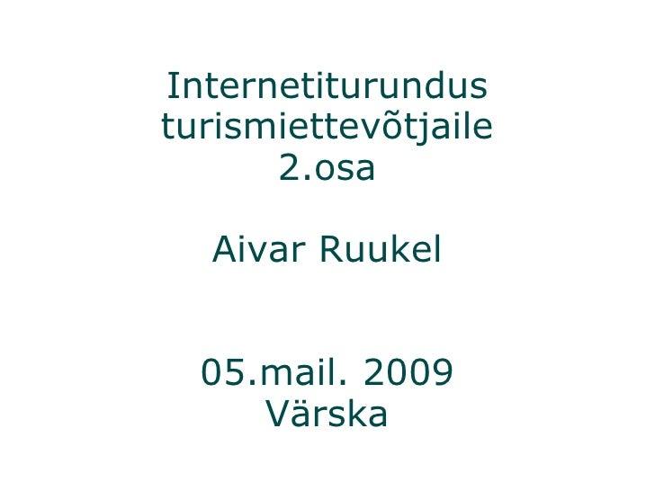 Internetiturundus turismiettevõtjaile 2.osa Aivar Ruukel 05.mail. 2009 Värska