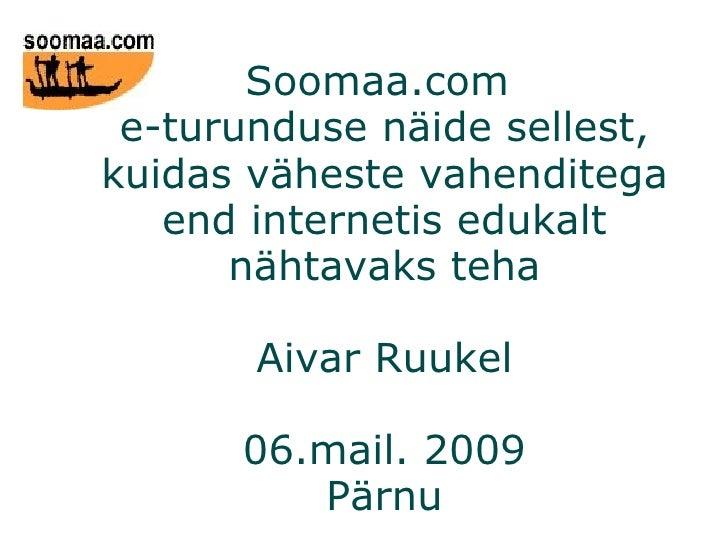 Soomaa.com  e-turunduse näide sellest, kuidas väheste vahenditega end internetis edukalt nähtavaks teha Aivar Ruukel 06.ma...