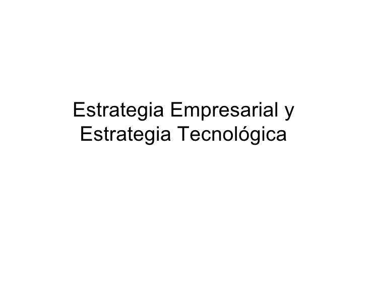 Estrategia Empresarial y Estrategia Tecnológica