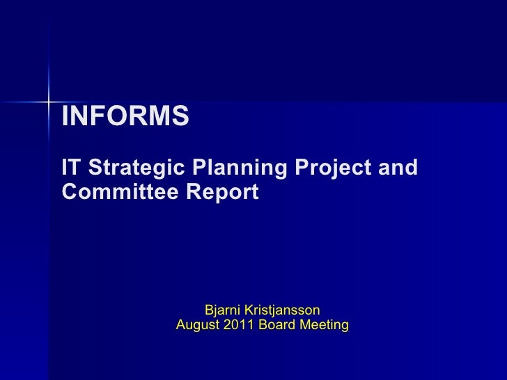 INFORMS IT Strategic Planning Project and  Committee Report Bjarni Kristjansson August 2011 Board Meeting