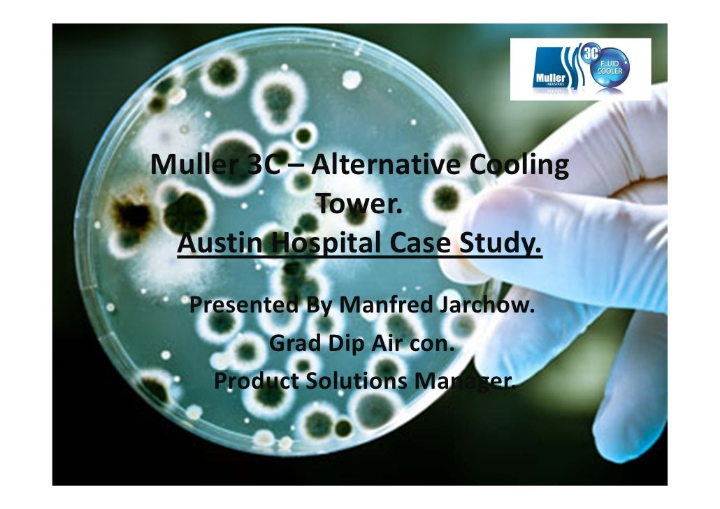 Muller 3C – Alternative Cooling             Tower.  Austin Hospital Case Study.   Presented By Manfred Jarchow.           ...