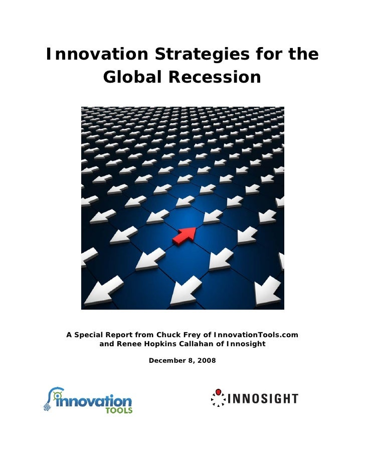 Innovation Strategies for the      Global Recession       A Special Report from Chuck Frey of InnovationTools.com         ...