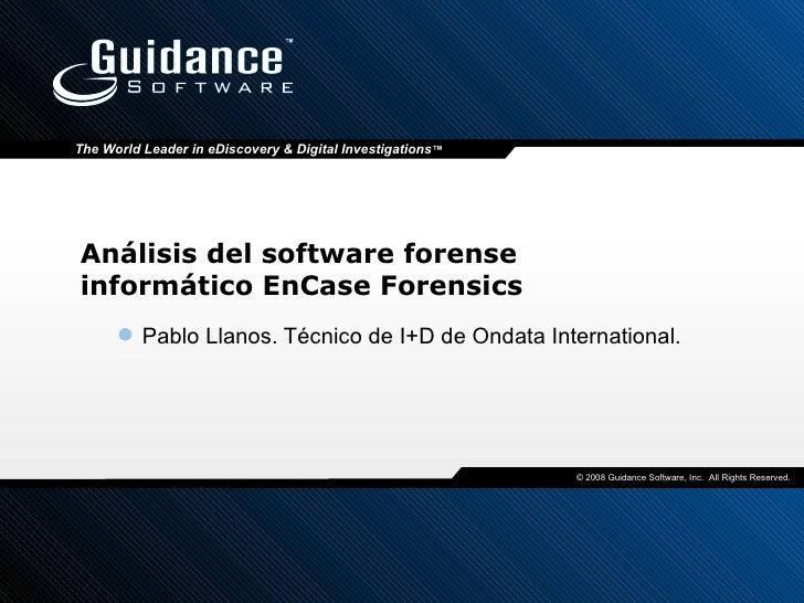 Análisis del software forense informático EnCase Forensics <ul><ul><li>Pablo Llanos. Técnico de I+D de Ondata Internationa...