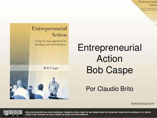 Entrepreneurial Action Bob Caspe Por Claudio Brito