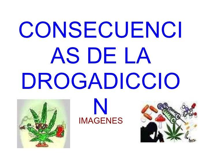 CONSECUENCIAS DE LA DROGADICCION IMAGENES