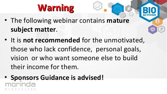 Warning• The following webinar contains mature  subject matter.• It is not recommended for the unmotivated,  those who lac...