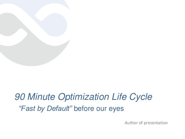 """Author of presentation 90 Minute Optimization Life Cycle """"Fast by Default"""" before our eyes"""