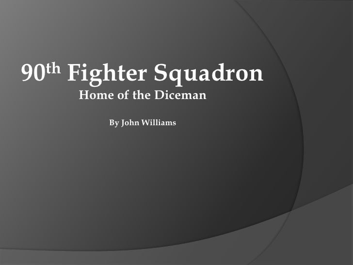 90 th   Fighter Squadron         Home of the Diceman              By John Williams