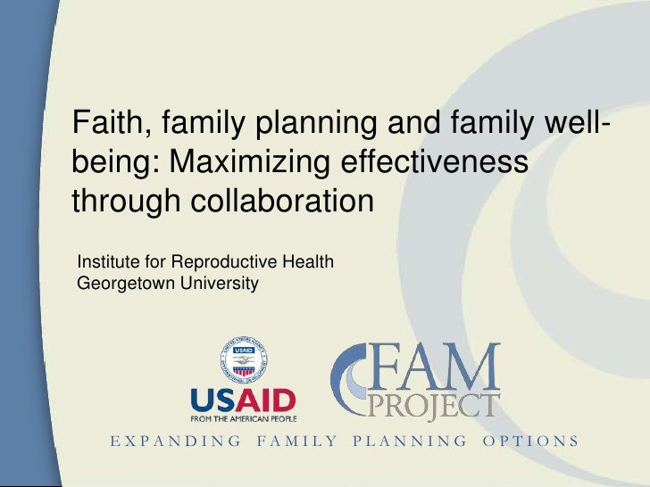 Faith, family planning and family well-being: Maximizing effectivenessthrough collaborationInstitute for Reproductive Heal...