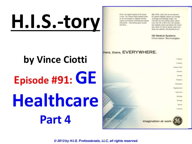 H.I.S.-toryby Vince CiottiEpisode #91: GEHealthcarePart 4© 2013 by H.I.S. Professionals, LLC, all rights reserved.