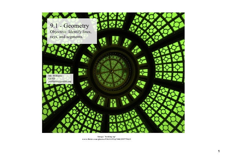 9.1 ­ Geometry  Objective: Identify lines,   rays, and segments.     Mr. Williams GESD jwilliams@gesd40.org               ...