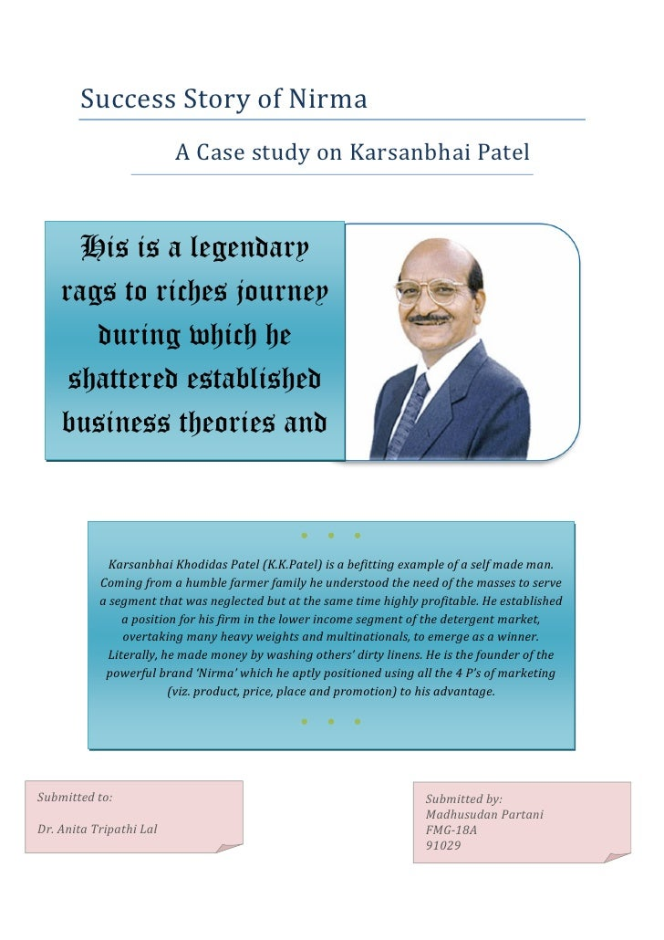 Success Story of Nirma                          A Case study on Karsanbhai Patel         His is a legendary     rags to ri...