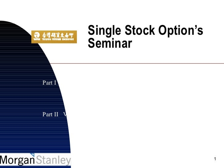 Single Stock Option's                 SeminarPart I   Option Trading Overview                   By Steve D. Chang   Morgan...