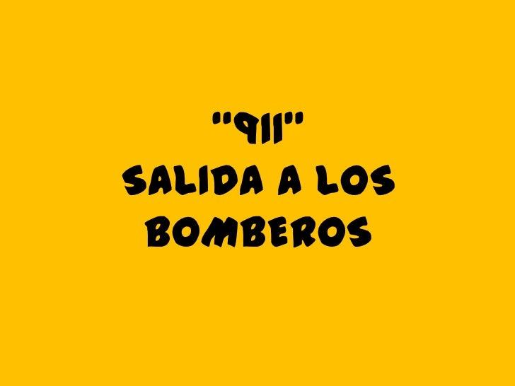 """""""911""""SALIDA A LOS BOMBEROS"""