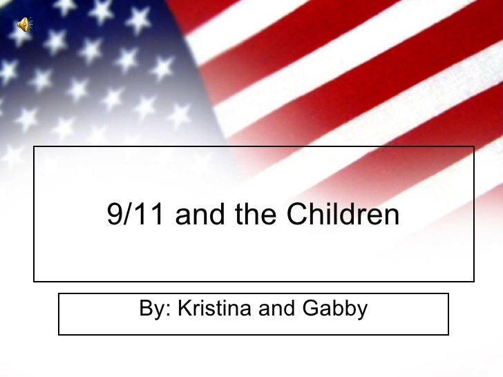 9/11 and the Children By: Kristina and Gabby