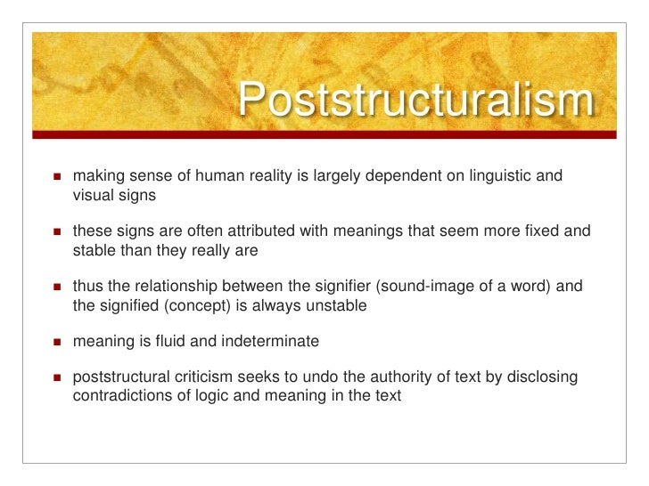 Poststructuralism<br />making sense of human reality is largely dependent on linguistic and visual signs<br />these signs ...