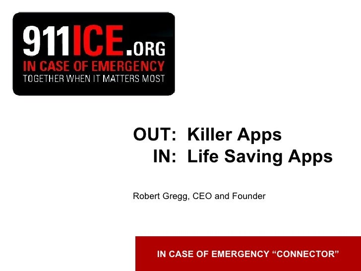 """IN CASE OF EMERGENCY """"CONNECTOR"""" OUT:  Killer Apps   IN:  Life Saving Apps Robert Gregg, CEO and Founder"""