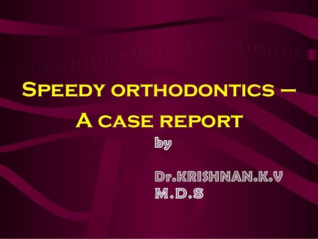 Speedy orthodontics –A case report