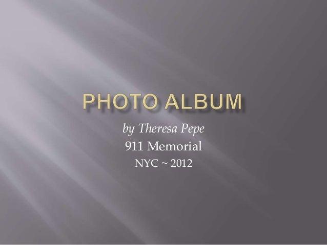 by Theresa Pepe 911 Memorial NYC ~ 2012
