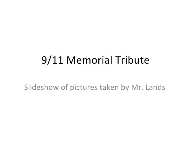 9/11 Memorial Tribute Slideshow of pictures taken by Mr. Lands
