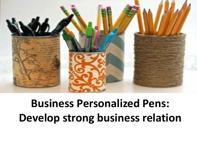 Business Personalized Pens: Develop strong business relation