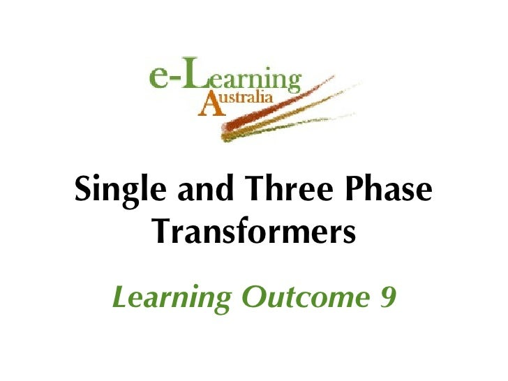 Single and Three Phase Transformers Learning Outcome 9
