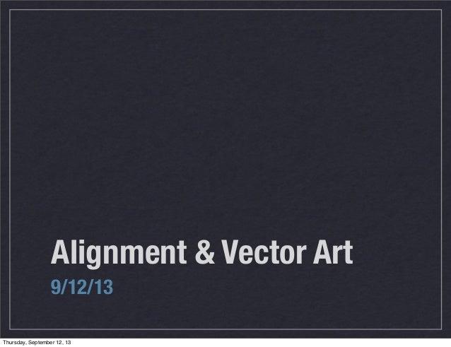 Alignment & Vector Art 9/12/13 Thursday, September 12, 13