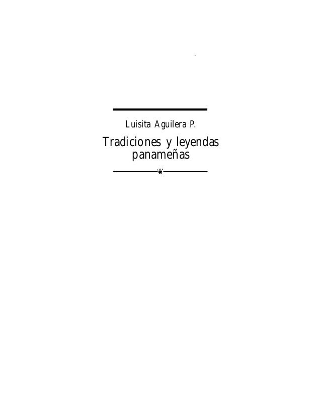 TRADICIONES Y LEYENDAS PANAMEÑAS    Luisita Aguilera P.Tradiciones y leyendas      panameñas                ❦             ...