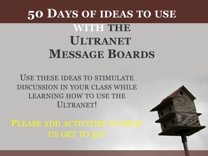 50 D AYS   OF   IDEAS   TO   USE   WITH   THE U LTRANET  M ESSAGE  B OARDS U SE   THESE   IDEAS   TO   STIMULATE   DISCUS...