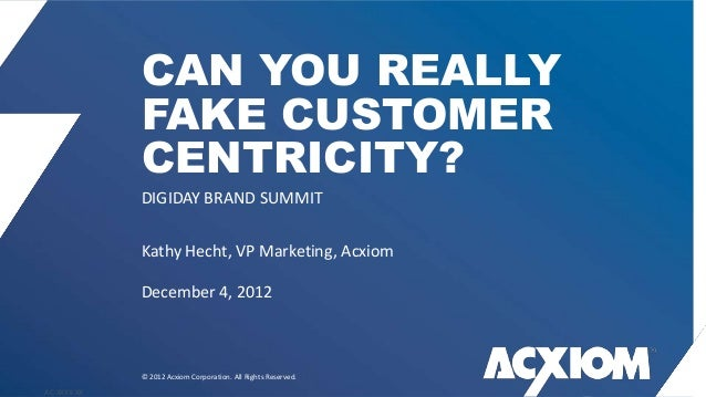 CAN YOU REALLY             FAKE CUSTOMER             CENTRICITY?             DIGIDAY BRAND SUMMIT             Kathy Hecht,...