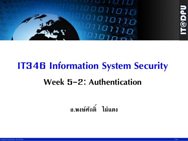 IT346 Information System Security Week 5-2: Authentication อ.พงษ์ศกดิ์ ไผ่แดง ั  Faculty of Information Technology  Page