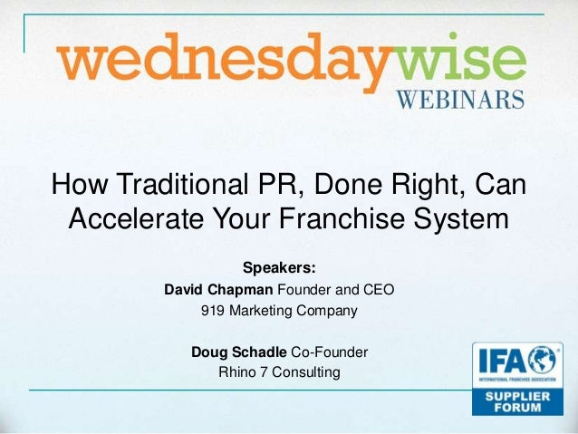 How Traditional PR, Done Right, Can Accelerate Your Franchise System                 Speakers:        David Chapman Founde...
