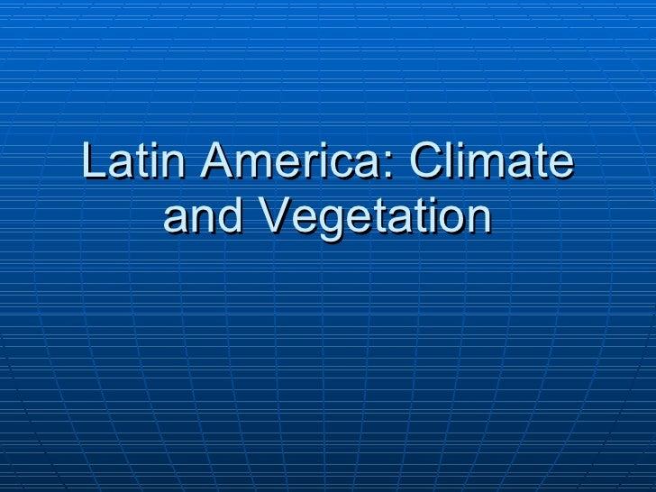 Latin America: Climate and Vegetation