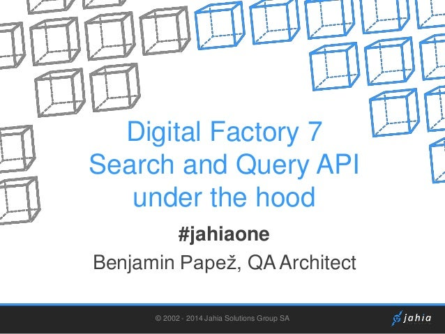 Digital Factory 7 Search and Query API under the hood #jahiaone Benjamin Papež, QA Architect © 2002 - 2014 Jahia Solutions...