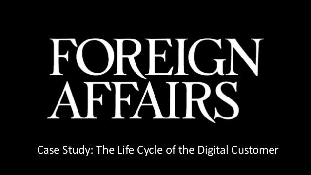 Case Study on Foreign Affairs: The Life Cycle of the Digital Customer