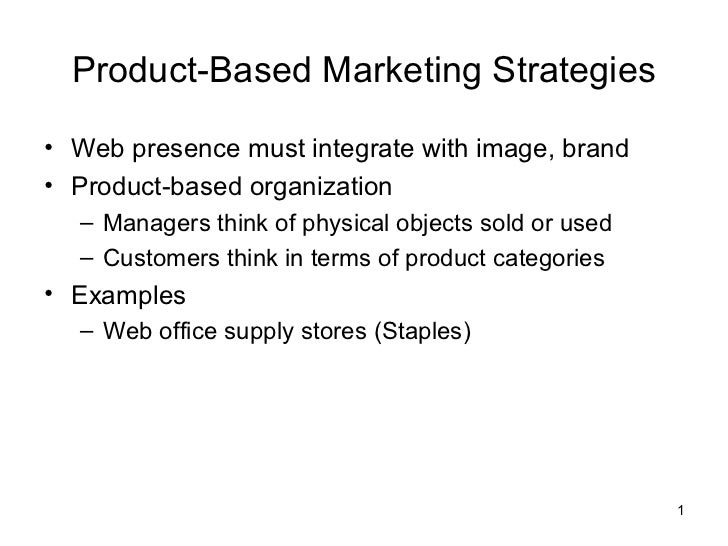 Product-Based Marketing Strategies• Web presence must integrate with image, brand• Product-based organization  – Managers ...