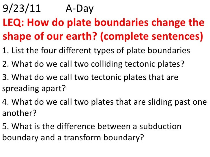 9/23/11A-DayLEQ: How do plate boundaries change the shape of our earth? (complete sentences)<br />1. List the four diffe...
