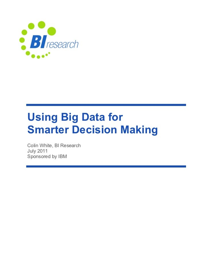 Using Big Data forSmarter Decision MakingColin White, BI ResearchJuly 2011Sponsored by IBM