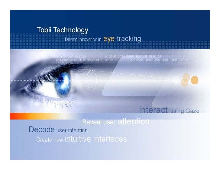 Eye Tracking Tutorial  Anne Jansen anne.jansen@tobii.com Account Manager Tobii Technology  B.Sc. Degree Physics M.Sc. Stud...