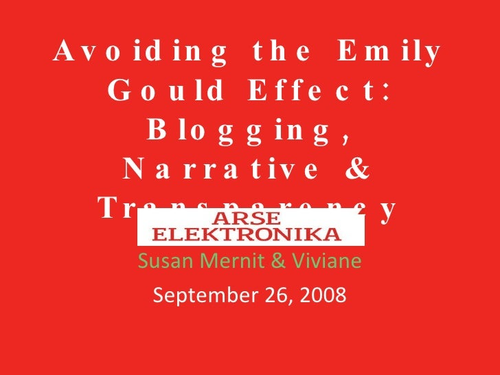 Avoiding the Emily Gould Effect: Blogging, Narrative & Transparency Susan Mernit & Viviane September 26, 2008