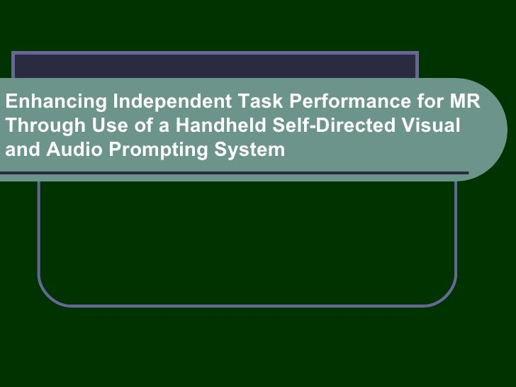 Enhancing Independent Task Performance for MR Through Use of a Handheld Self-Directed Visual and Audio Prompting System