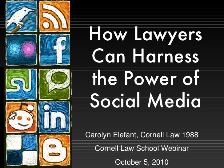 How Lawyers Can Harness the Power of Social Media Carolyn Elefant, Cornell Law 1988 Cornell Law School Webinar October 5, ...