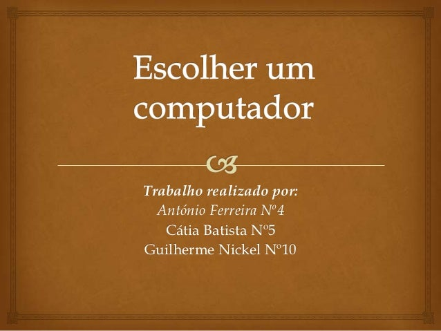 Trabalho realizado por:  António Ferreira Nº4   Cátia Batista Nº5Guilherme Nickel Nº10