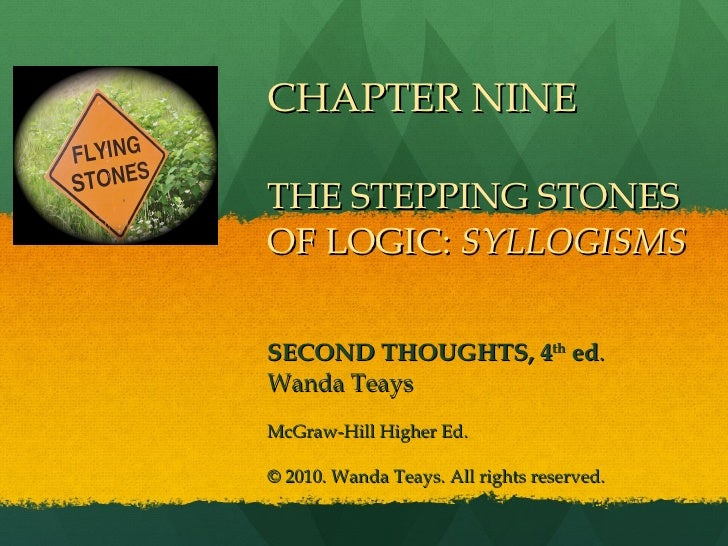 CHAPTER NINE THE STEPPING STONES OF LOGIC:  SYLLOGISMS SECOND THOUGHTS, 4 th  ed . Wanda Teays McGraw-Hill Higher Ed. © 20...