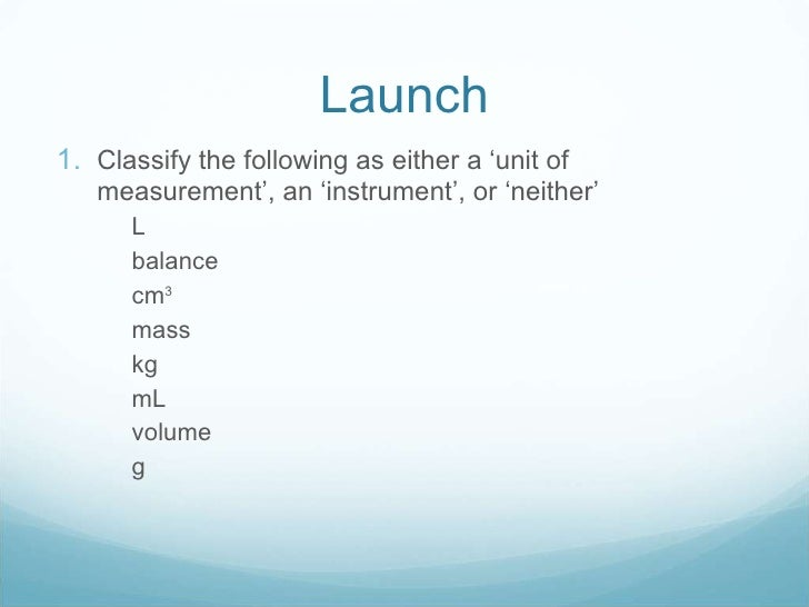 Launch <ul><li>Classify the following as either a 'unit of measurement', an 'instrument', or 'neither' </li></ul><ul><ul><...