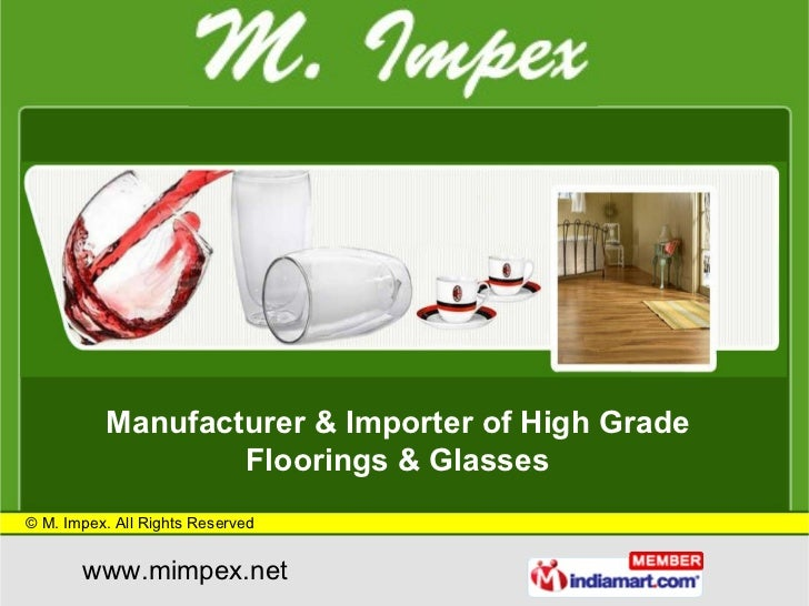 Manufacturer & Importer of High Grade Floorings & Glasses