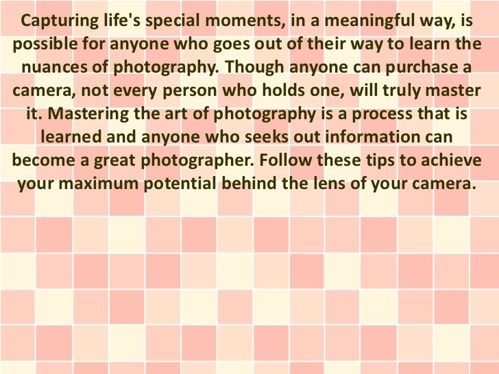 Capturing lifes special moments, in a meaningful way, ispossible for anyone who goes out of their way to learn the nuances...