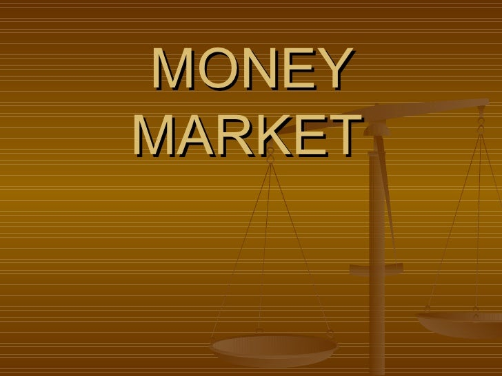 9329365 A Ppt On Money Market