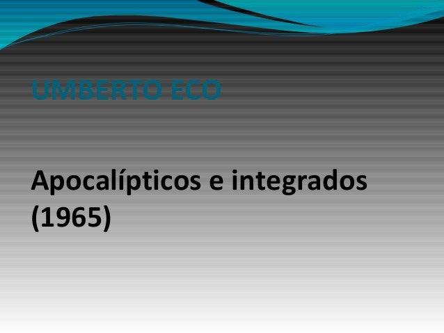 UMBERTO ECO Apocalípticos e integrados (1965)