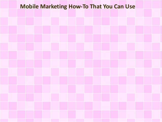 Mobile Marketing How-To That You Can Use